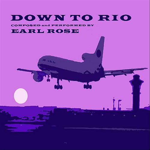 Down to Rio de Earl Rose