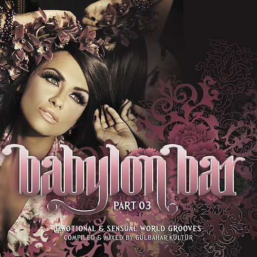 Babylon Bar Vol. 3 (Emotional and Sensual World Grooves Presented by Gülbahar Kültür) by Various Artists
