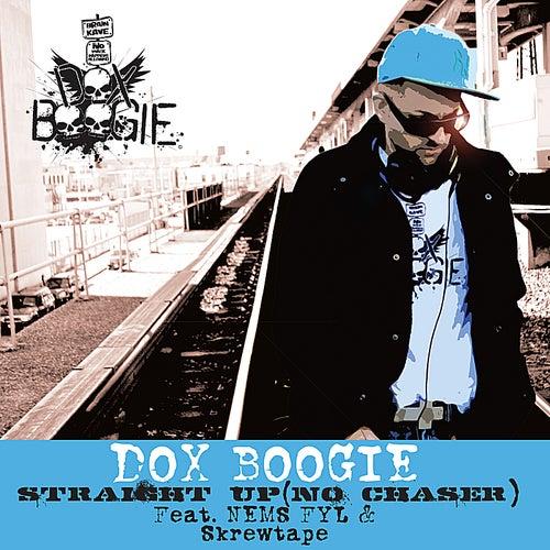 Straight Up(No Chaser) [feat. Nems FYL, Skrewtape & DJ 456)] de Dox Boogie