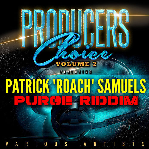 Producers Choice Vol.7 (feat. Patrick 'Roach' Samuels) by Various Artists