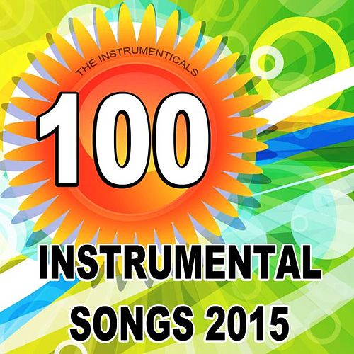 100 Instrumental Songs: Famous Summer Playlist 2015 by The