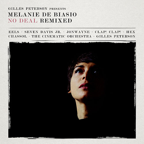 Gilles Peterson presents : Melanie De Biasio – No Deal Remixed by Melanie De Biasio