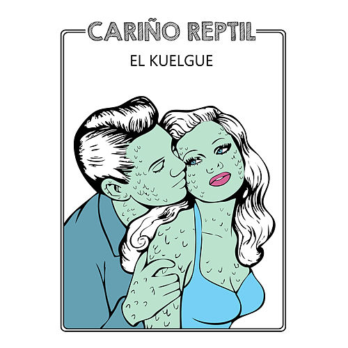 Cariño Reptil - Single de El Kuelgue