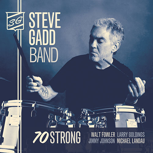 70 Strong by Steve Gadd Band