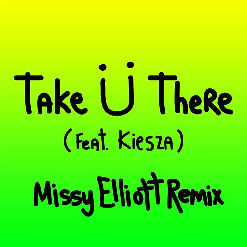 Take Ü There (feat. Kiesza) (Missy Elliott Remix) by Jack Ü