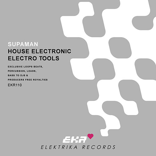 Supaman Presents House Electronic Electro Tools by Supa Man (Kelvin Mccray)