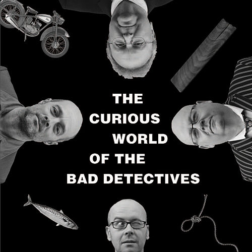 The Curious World Of… von The Bad Detectives