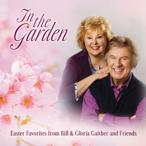 In The Garden: Easter Favorites From Bill & Gloria Gaither And Friends (Live) by Various Artists