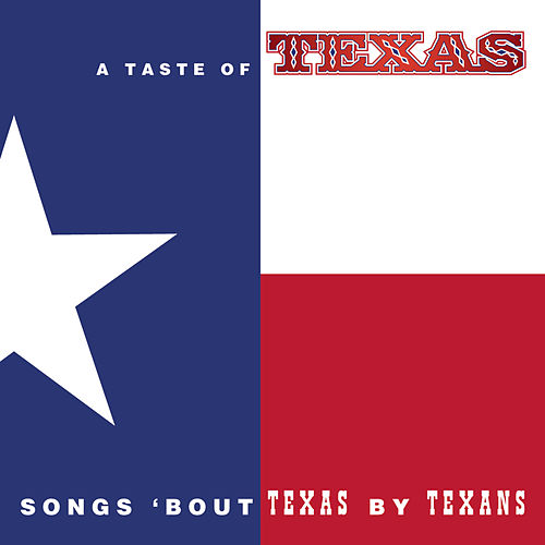 A Taste Of Texas: Songs 'Bout Texas by Texans by Various Artists