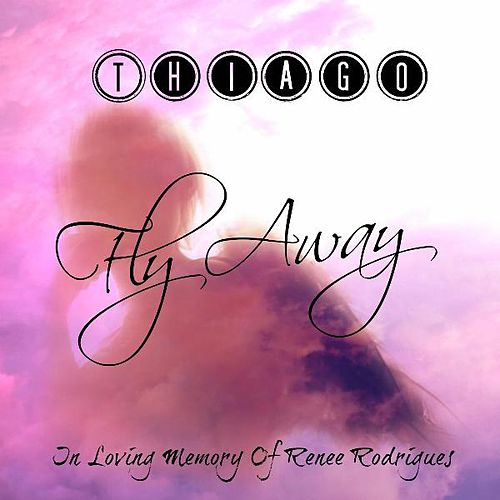 Fly Away (In Loving Memory of Renee Rodrigues) von Thiago