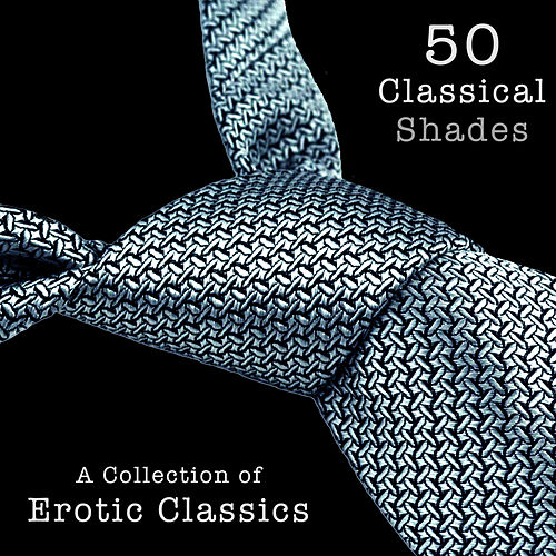 50 Classical Shades - A Collection of Erotic Classics de Various Artists