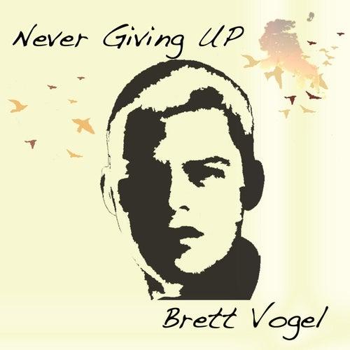 Never Giving Up de Brett Vogel