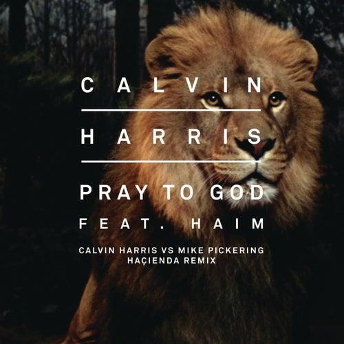 Pray to God (Calvin Harris vs Mike Pickering Hacienda Remix) de Calvin Harris