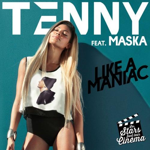 Like a Maniac (feat. Maska) (Les stars font leur cinéma) by Tenny