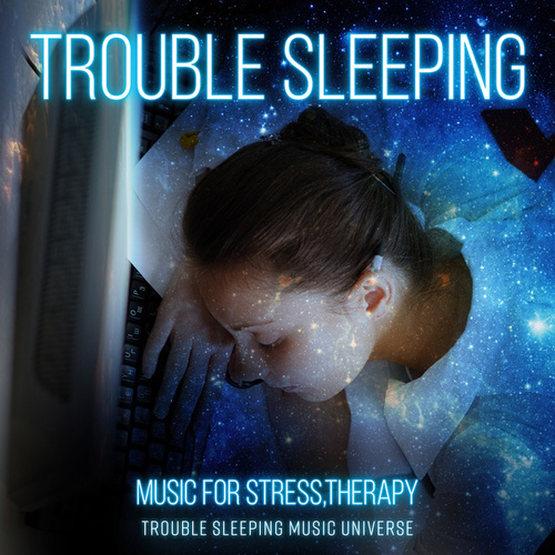 Trouble Sleeping - Music for Stress Relief, Therapy Music with Nature Sounds, Gentle Music for Restful Sleep, Mind and Body Harmony, Calming Music, Relaxing Background Music by Trouble Sleeping Music Universe