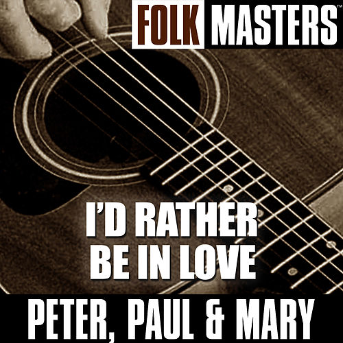 Folk Masters: I'd Rather Be In Love by Peter, Paul and Mary
