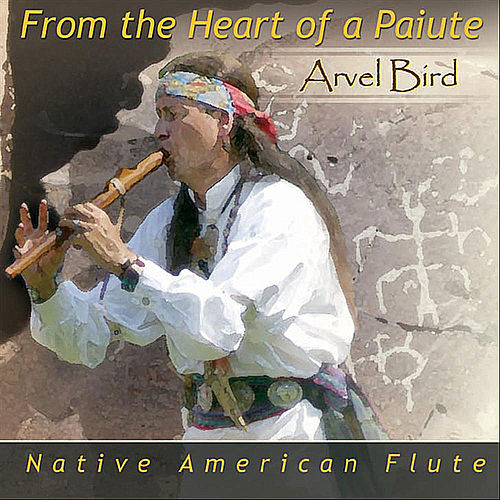 From the Heart of a Paiute by Arvel Bird