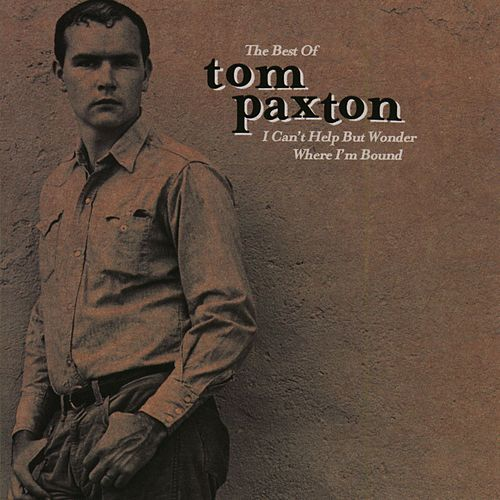 Best Of Tom Paxton: I Can't Help But Wonder... de Tom Paxton