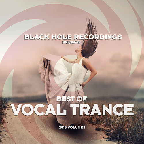 Black Hole Recordings presents Best of Vocal Trance 2015 Volume 1 von Various Artists