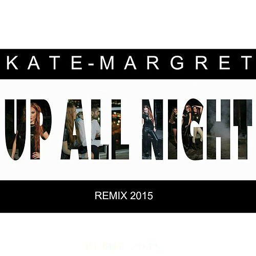 Up All Night (Remix 2015) van Kate-Margret