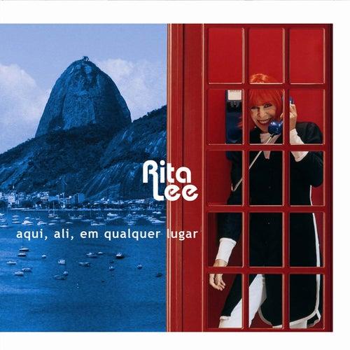 Aqui, Ali, Em Qualquer Lugar de Rita Lee