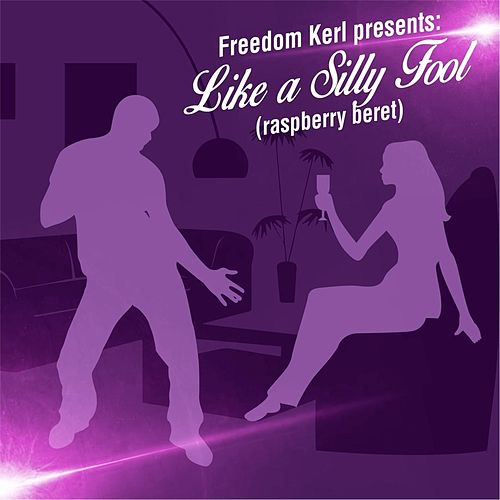 Like a Silly Fool (Raspberry Beret) von Freedom Kerl