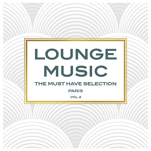 Lounge Music, The Must Have Selection Vol. 2 by Various Artists
