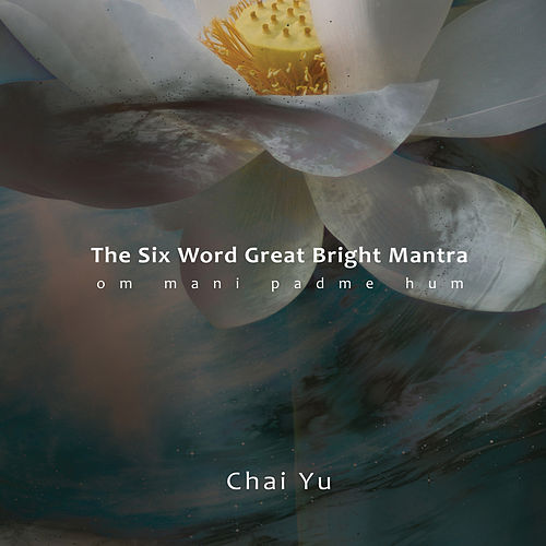 The Six Word Great Bright Mantra by Chai Yu