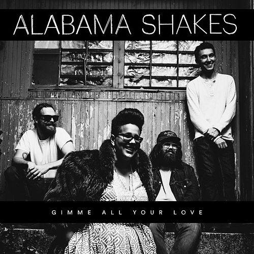 Gimme All Your Love by Alabama Shakes