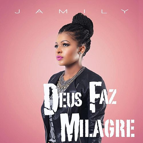 Deus Faz Milagre by Jamily