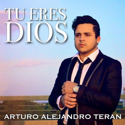 Tu Eres Dios de Arturo Alejandro Teran