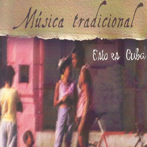 Música Tradicional. Esto Es Cuba de Various Artists
