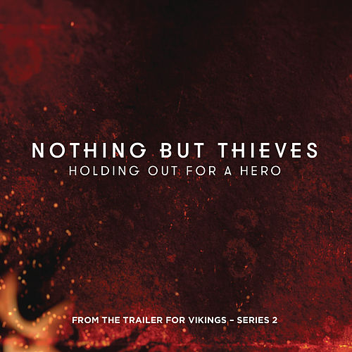 Holding Out for a Hero (From the Trailer for 'Vikings' - Series 2) by Nothing But Thieves