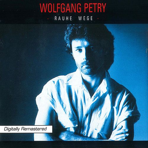 Rauhe Wege (Remastered) von Wolfgang Petry