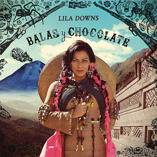 Balas y Chocolate de Lila Downs