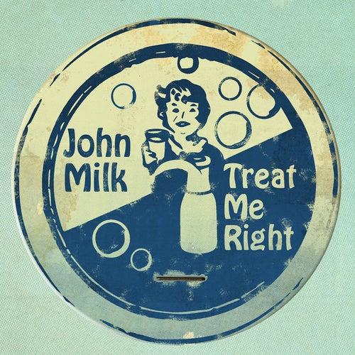 Treat Me Right by John Milk