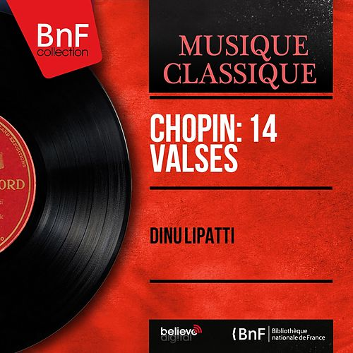 Chopin: 14 Valses (Mono Version) by Dinu Lipatti
