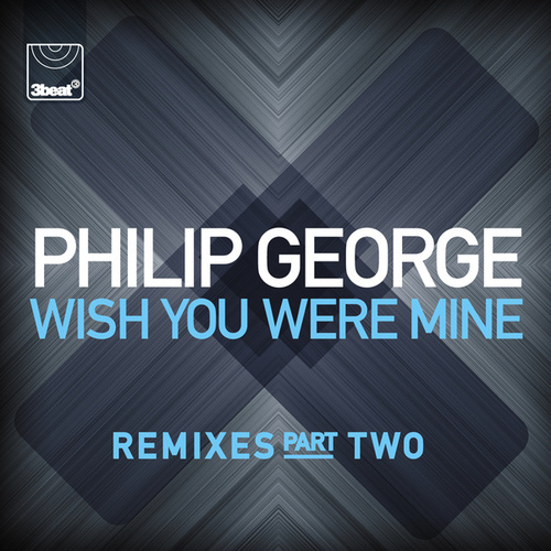 Wish You Were Mine (Remixes, Pt.2) by Philip George