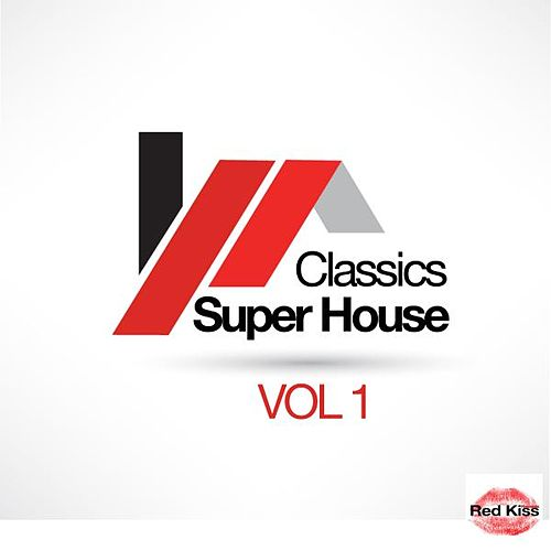 Super House Classics, Vol. 1 by Various Artists