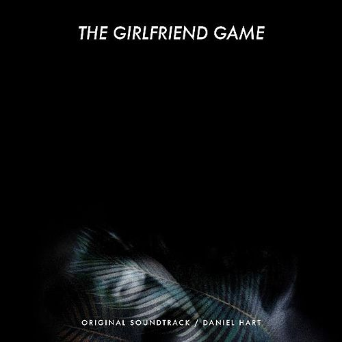 The Girlfriend Game (Original Soundtrack) by Daniel Hart
