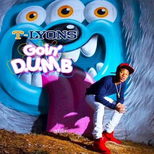 Goin' D.U.M.B. by T-Lyons