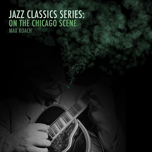 Jazz Classics Series: On the Chicago Scene de Max Roach