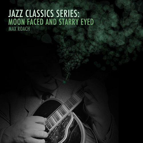 Jazz Classics Series: Moon Faced and Starry Eyed de Max Roach