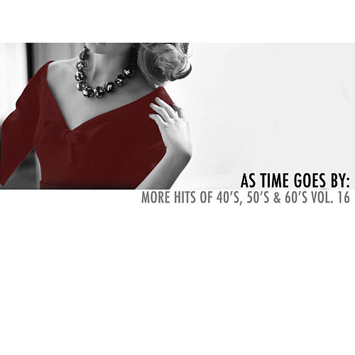 As Time Goes By: More Hits of 40's, 50's & 60's, Vol. 16 di Various Artists