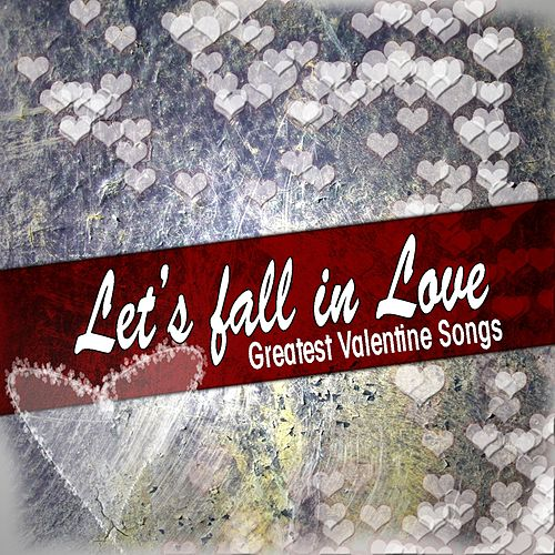 Let's Fall In Love (Greatest Valentine Songs) by Various Artists