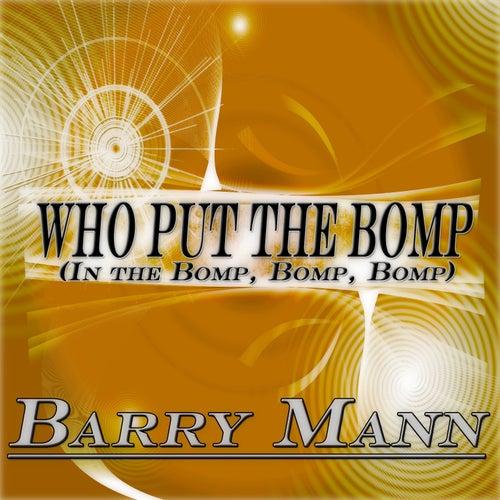 Who Put the Bomp in the Bomp, Bomp, Bomp (Original Album Remastered) by Barry Mann