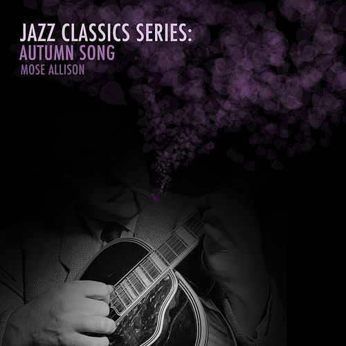 Jazz Classics Series: Autumn Song de Mose Allison