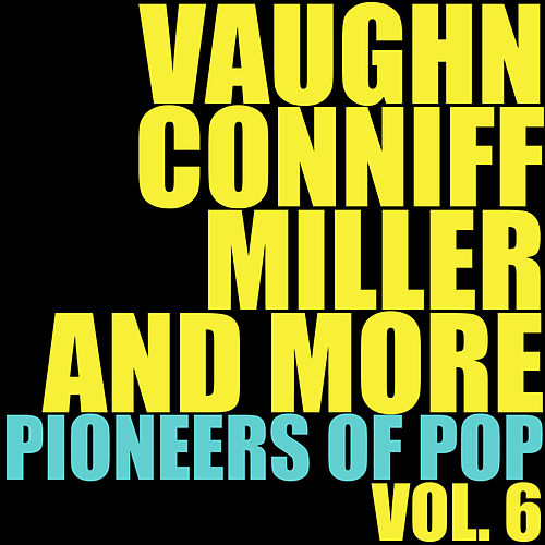 Vaughn, Conniff, Miller and More Pioneers of Pop, Vol. 6 de Various Artists