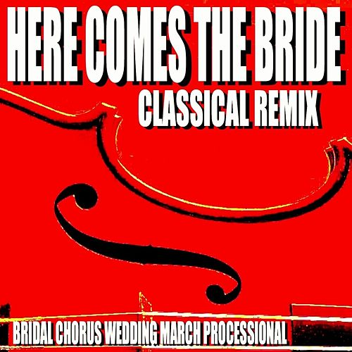 Here Comes the Bride (Classical Remix) [Bridal Chorus Wedding March Processional] von Blue Claw Philharmonic