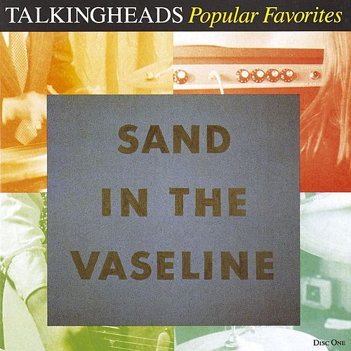Popular Favorites 1976 - 1992 / Sand in the Vaseline by Talking Heads